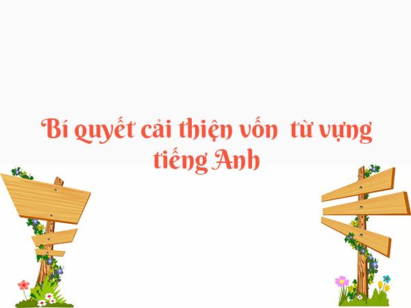 cai thien tu vung tieng anh - Cải thiện từ vựng tiếng Anh
