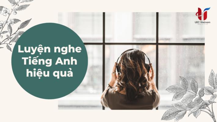 luyen nghe tieng anh hieu qua - Phương pháp luyện nghe tiếng Anh hiệu quả - Học IELTS - Luyện thi IELTS ở tại Đà Nẵng - Anh Ngữ UEC