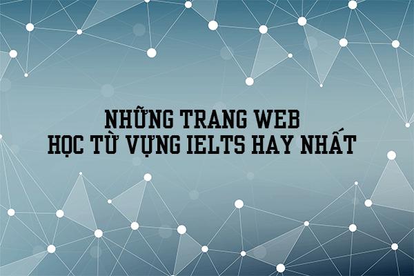 nhung trang web hoc tu vung ielts - TRANG WEB HỌC TỪ VỰNG IELTS