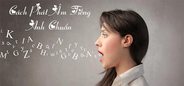 phat am tieng anh chuan - Phát Âm Tiếng Anh Chuẩn