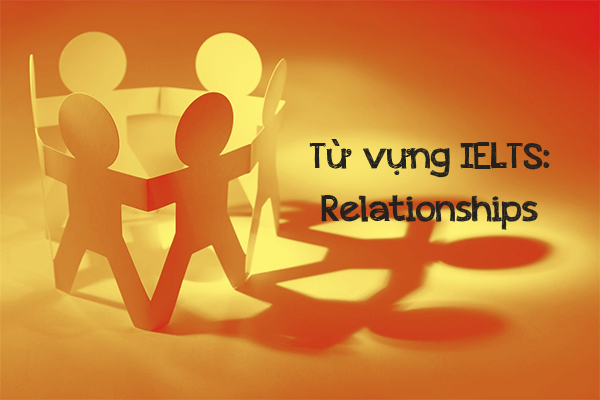tu vung ielts relationships - Từ vựng IELTS: Relationships