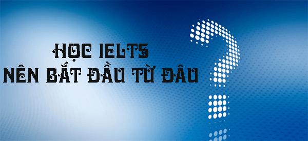 hoc ielts nen bat dau tu dau - Học IELTS Nên Bắt Đầu Từ Đâu ? - Học IELTS - Luyện thi IELTS ở tại Đà Nẵng - Anh Ngữ UEC