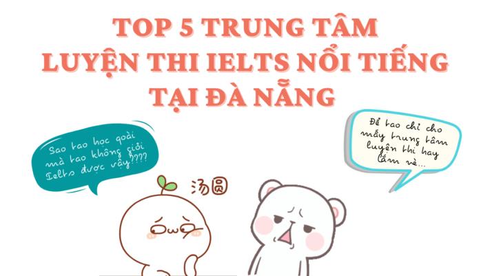Top 5 trung tâm học luyện thi IELTS nổi tiếng nhất ở Đà Nẵng
