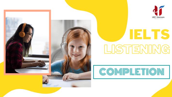 completion trong ielts listening p1 1 - 6 bước làm dạng bài COMPLETION trong IELTS Listening - Phần 3 - Học IELTS - Luyện thi IELTS ở tại Đà Nẵng - Anh Ngữ UEC