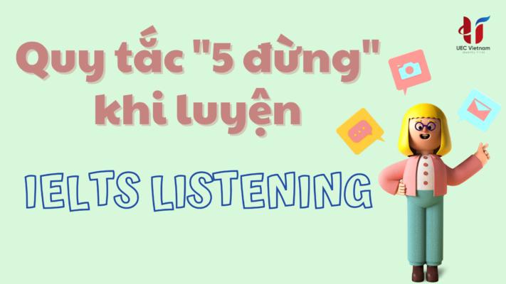 """5 dung khi luyen ielts listening 3 - Quy tắc """"5 ĐỪNG khi luyện IELTS Listening"""" - Học IELTS - Luyện thi IELTS ở tại Đà Nẵng - Anh Ngữ UEC"""