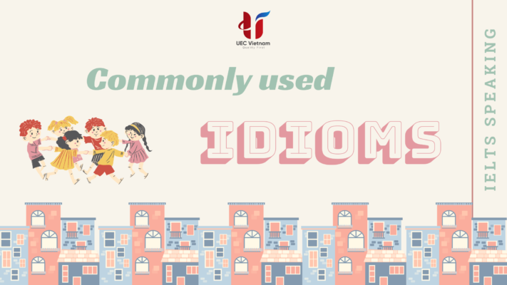 cac idioms thuong dung - Nâng band điểm với 8 Idioms thường dùng trong IELTS Speaking - Học IELTS - Luyện thi IELTS ở tại Đà Nẵng - Anh Ngữ UEC