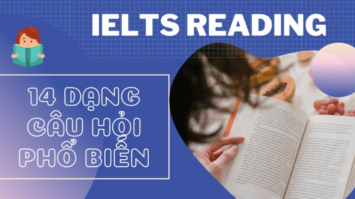 14 dang cau hoi trong ielts reading - 14 Dạng câu hỏi trong IELTS Reading & Phương pháp giải - Học IELTS - Luyện thi IELTS ở tại Đà Nẵng - Anh Ngữ UEC
