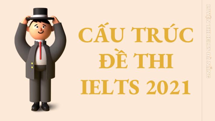 cau-truc-de-thi-ielts-2021-1